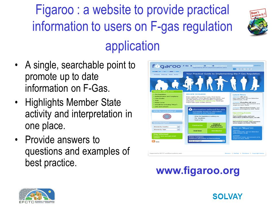 SOLVAY Figaroo : a website to provide practical information to users on F-gas regulation application A single, searchable point to promote up to date information on F-Gas.