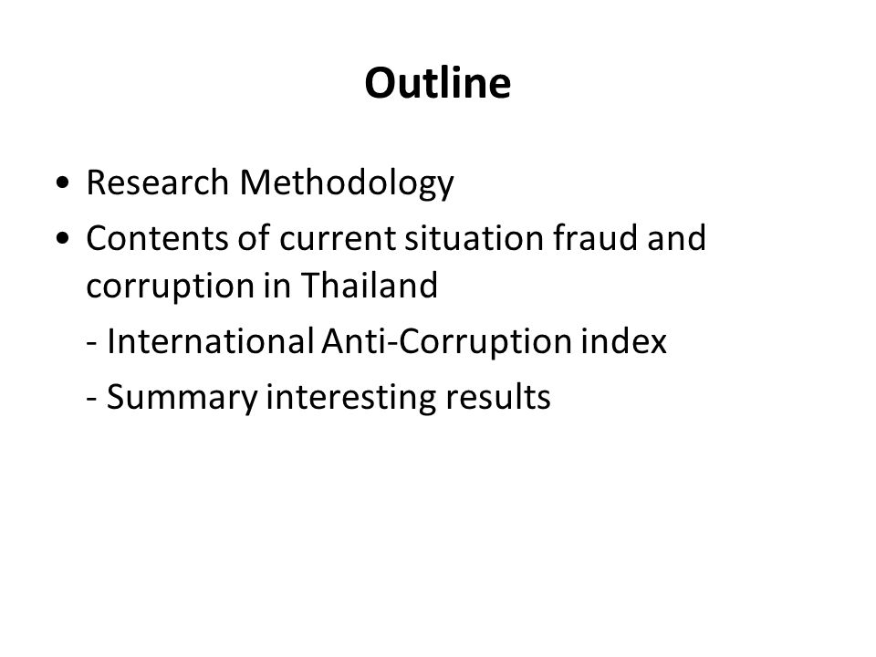Outline Research Methodology Contents of current situation fraud and corruption in Thailand - International Anti-Corruption index - Summary interestin