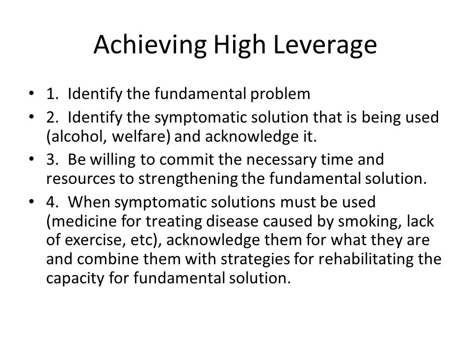Achieving High Leverage 1. Identify the fundamental problem 2.