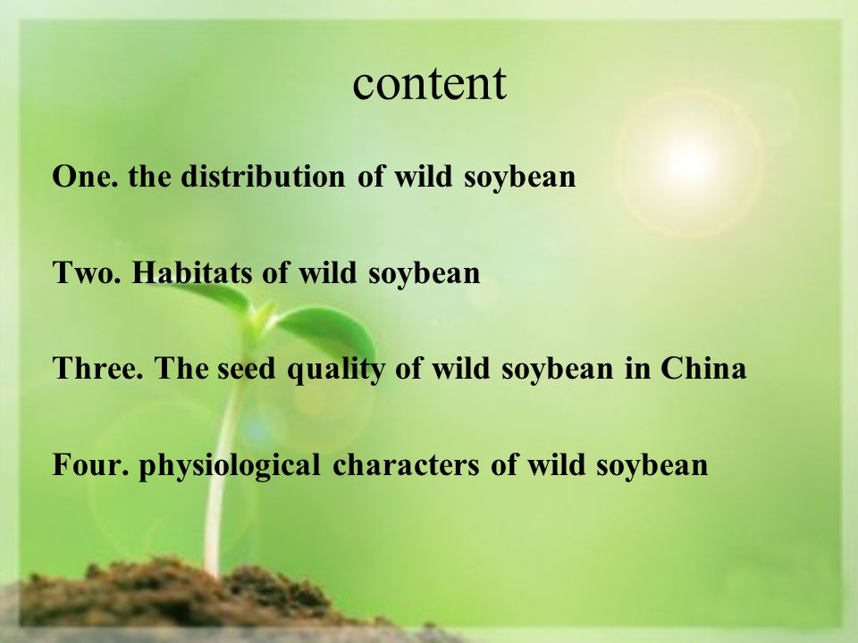 content One. the distribution of wild soybean Two. Habitats of wild soybean Three. The seed quality of wild soybean in China Four. physiological chara