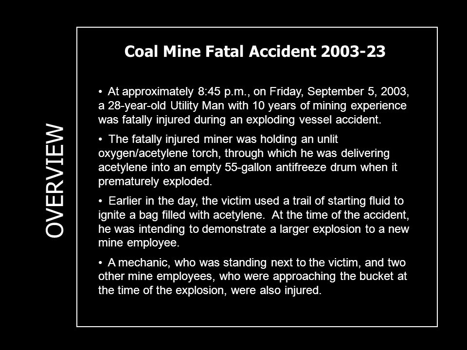 Coal Mine Fatal Accident 2003-23 OVERVIEW The drum was placed inside an unattached Caterpillar, Model 992-G, front-end loader bucket, which concealed its view and shielded the blast from nearby buildings.