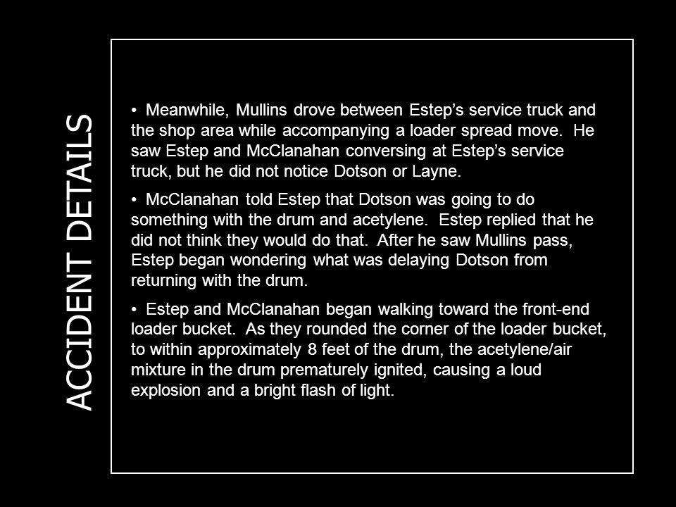 ACCIDENT DETAILS Meanwhile, Mullins drove between Estep's service truck and the shop area while accompanying a loader spread move.