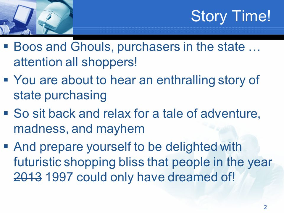 Story Time.  Boos and Ghouls, purchasers in the state … attention all shoppers.