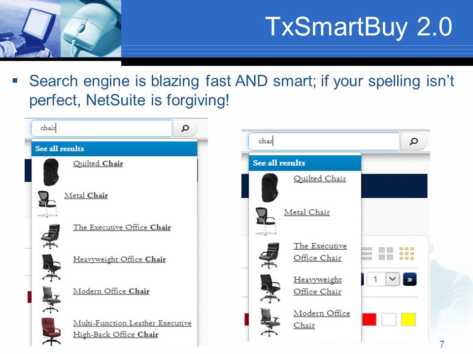 TxSmartBuy 2.0  Search engine is blazing fast AND smart; if your spelling isn't perfect, NetSuite is forgiving.