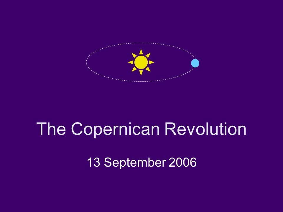 The Copernican Revolution 13 September 2006