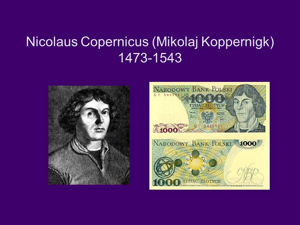 Nicolaus Copernicus (Mikolaj Koppernigk) 1473-1543