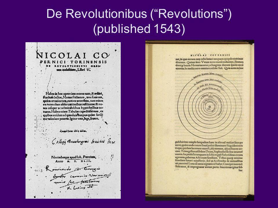 De Revolutionibus ( Revolutions ) (published 1543)