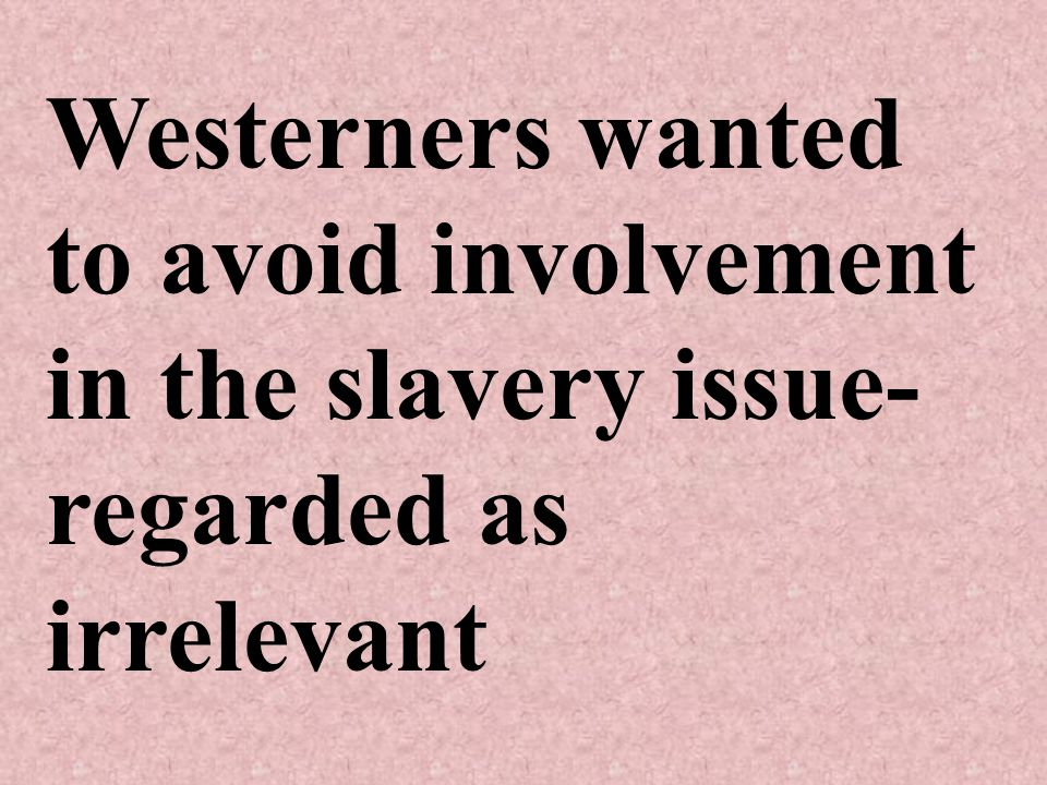 Westerners wanted to avoid involvement in the slavery issue- regarded as irrelevant