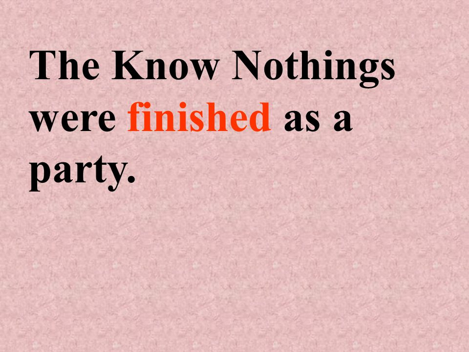 The Know Nothings were finished as a party.