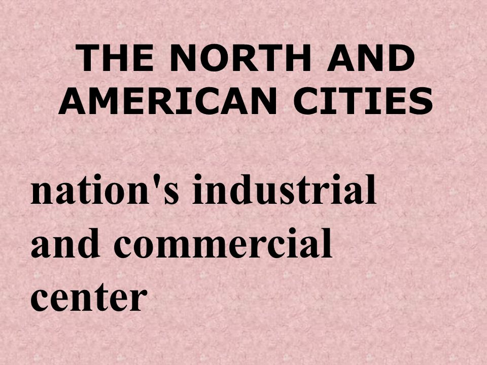 THE NORTH AND AMERICAN CITIES nation s industrial and commercial center