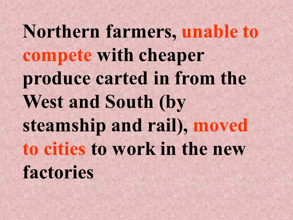 Northern farmers, unable to compete with cheaper produce carted in from the West and South (by steamship and rail), moved to cities to work in the new factories