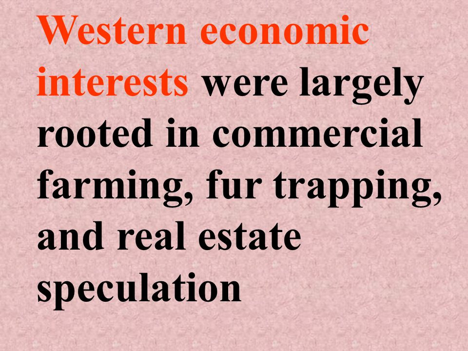 Western economic interests were largely rooted in commercial farming, fur trapping, and real estate speculation