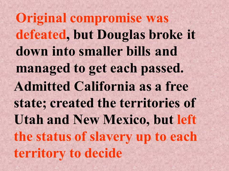 Original compromise was defeated, but Douglas broke it down into smaller bills and managed to get each passed.