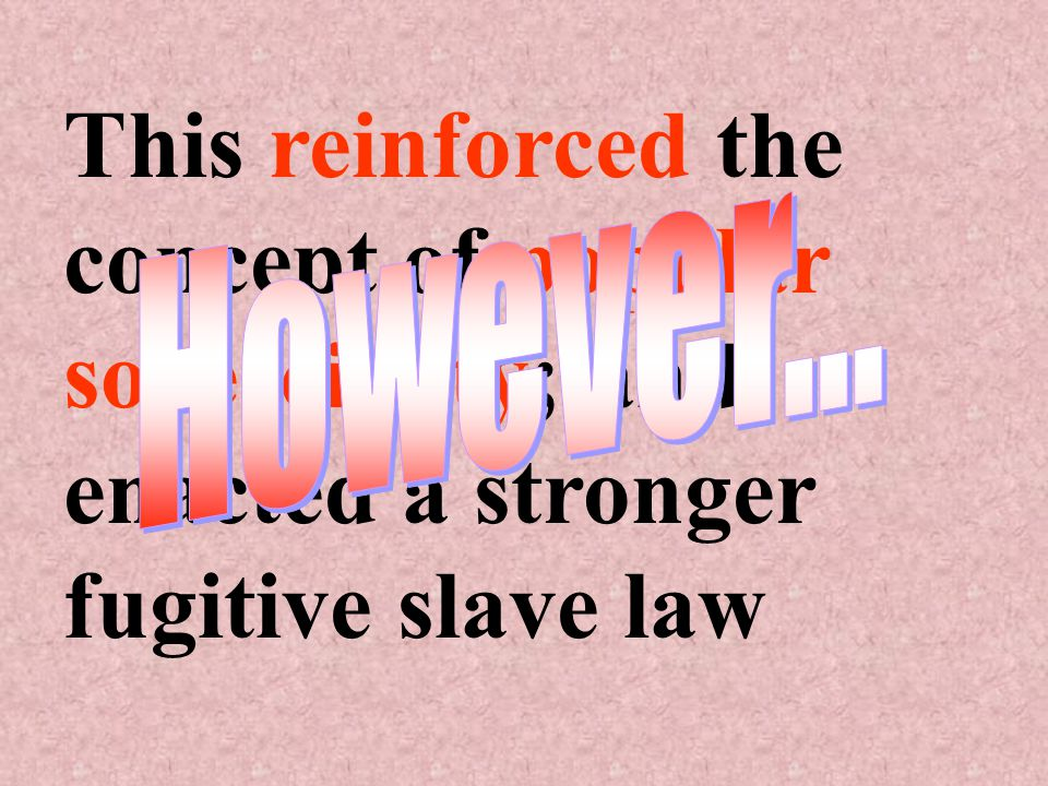 This reinforced the concept of popular sovereignty; and enacted a stronger fugitive slave law