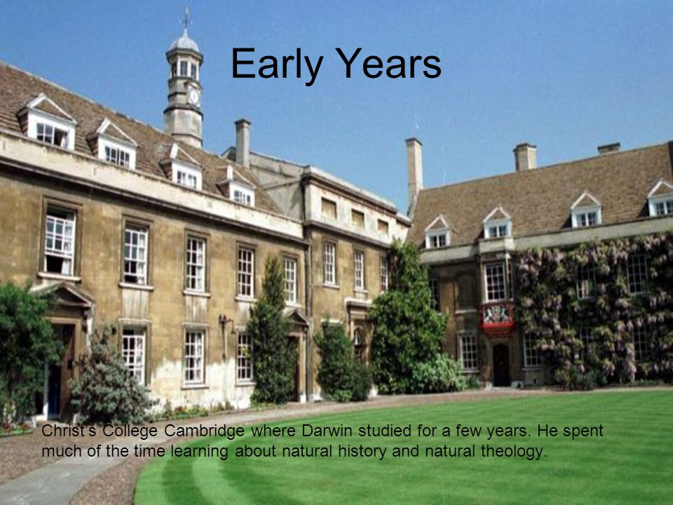 Early Years Christ's College Cambridge where Darwin studied for a few years.