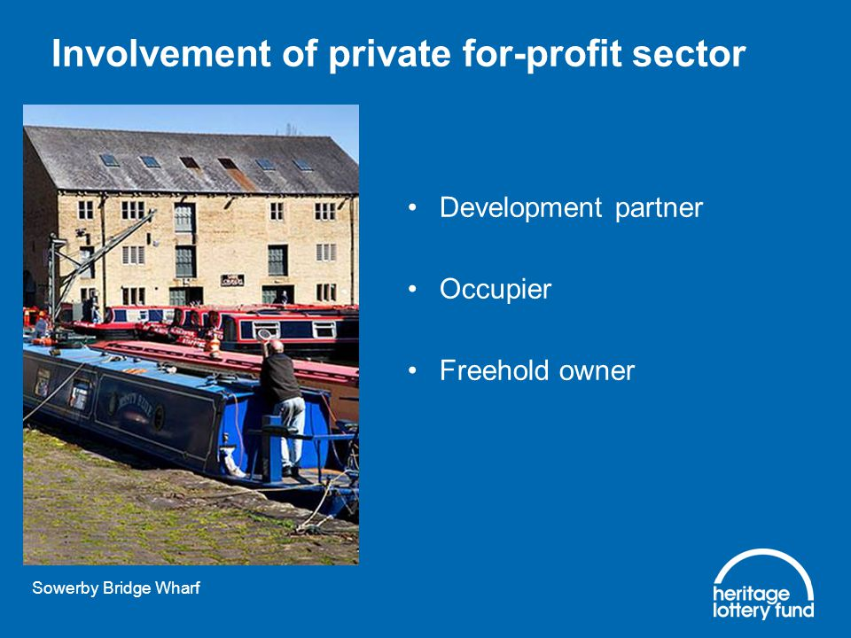 Involvement of private for-profit sector Development partner Occupier Freehold owner Sowerby Bridge Wharf