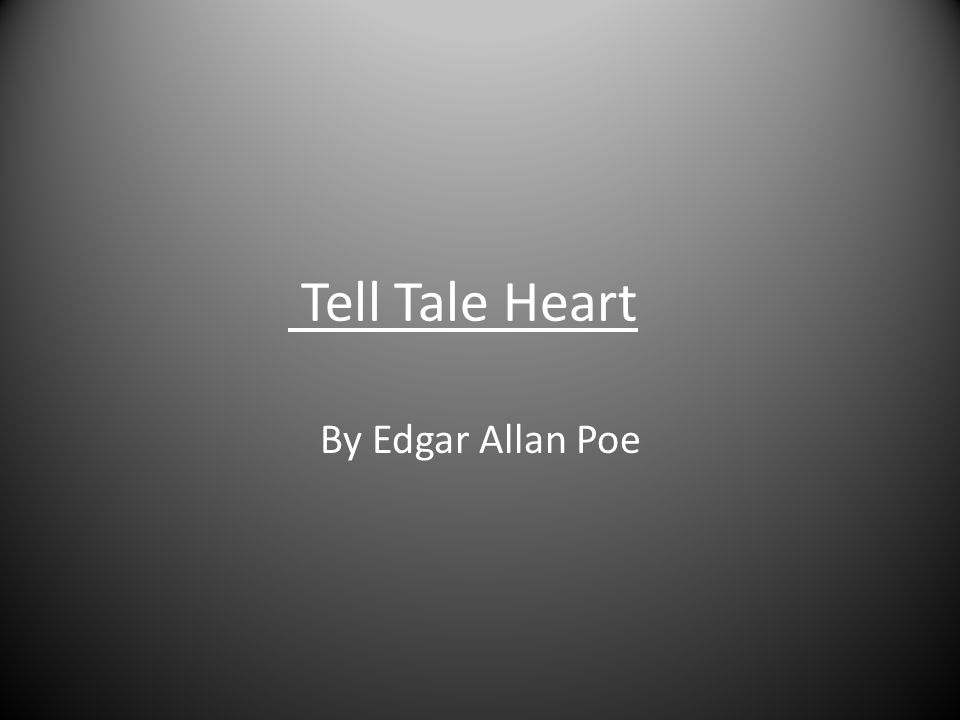 Tell Tale Heart By Edgar Allan Poe
