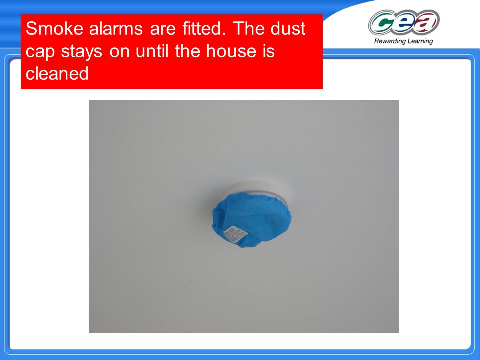 Smoke alarms are fitted. The dust cap stays on until the house is cleaned