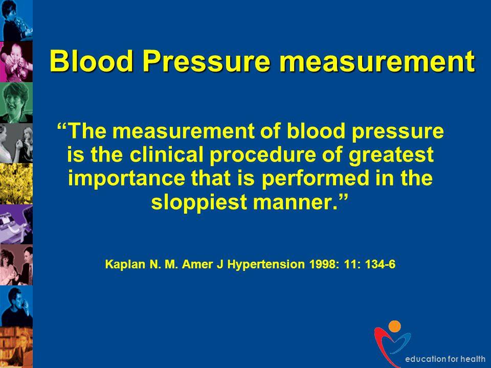 "education for health Blood Pressure measurement ""The measurement of blood pressure is the clinical procedure of greatest importance that is performed"