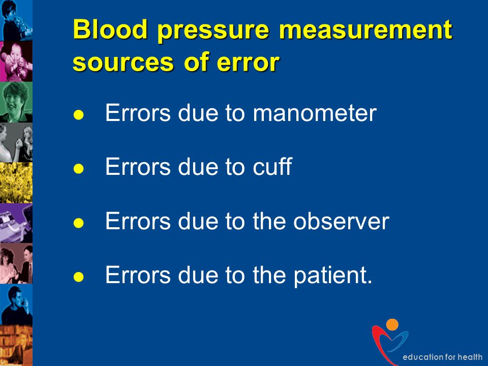 education for health Blood pressure measurement sources of error Errors due to manometer Errors due to cuff Errors due to the observer Errors due to t