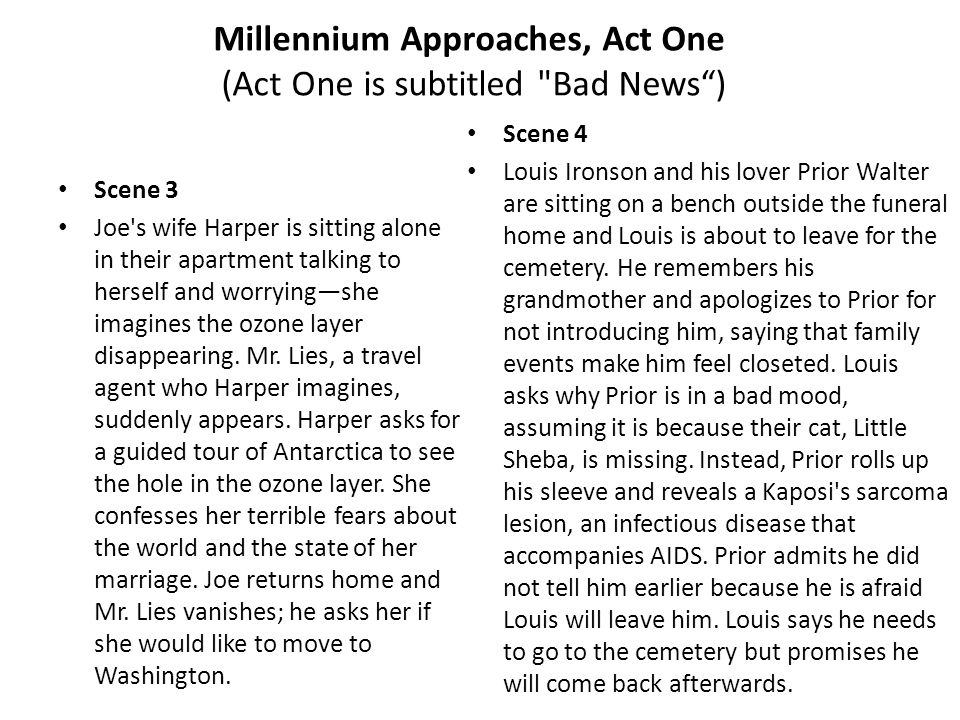 Millennium Approaches, Act One (Act One is subtitled Bad News ) Scene 3 Joe s wife Harper is sitting alone in their apartment talking to herself and worrying—she imagines the ozone layer disappearing.