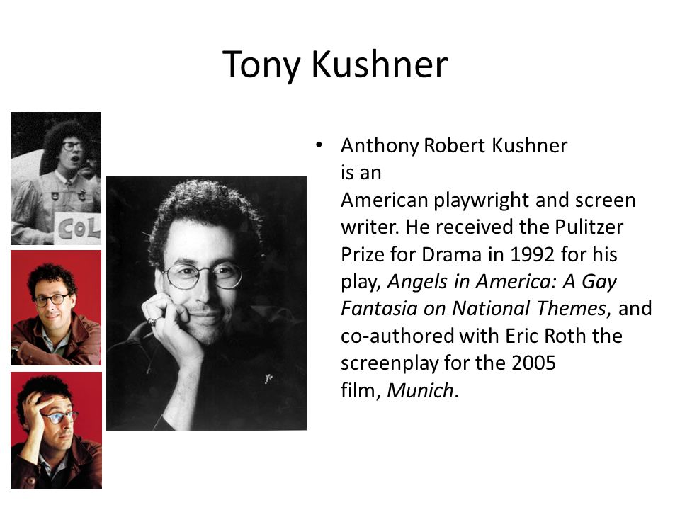 Anthony Robert Kushner is an American playwright and screen writer.