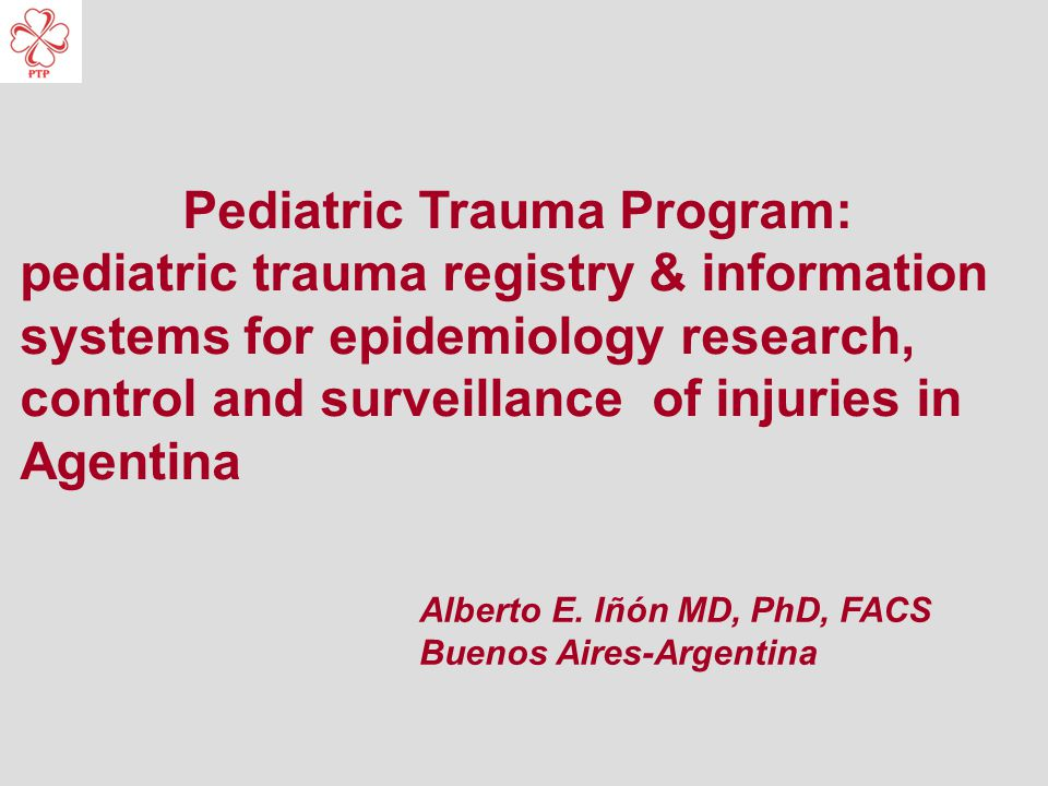 Pediatric Trauma Program: pediatric trauma registry & information systems for epidemiology research, control and surveillance of injuries in Agentina Alberto E.