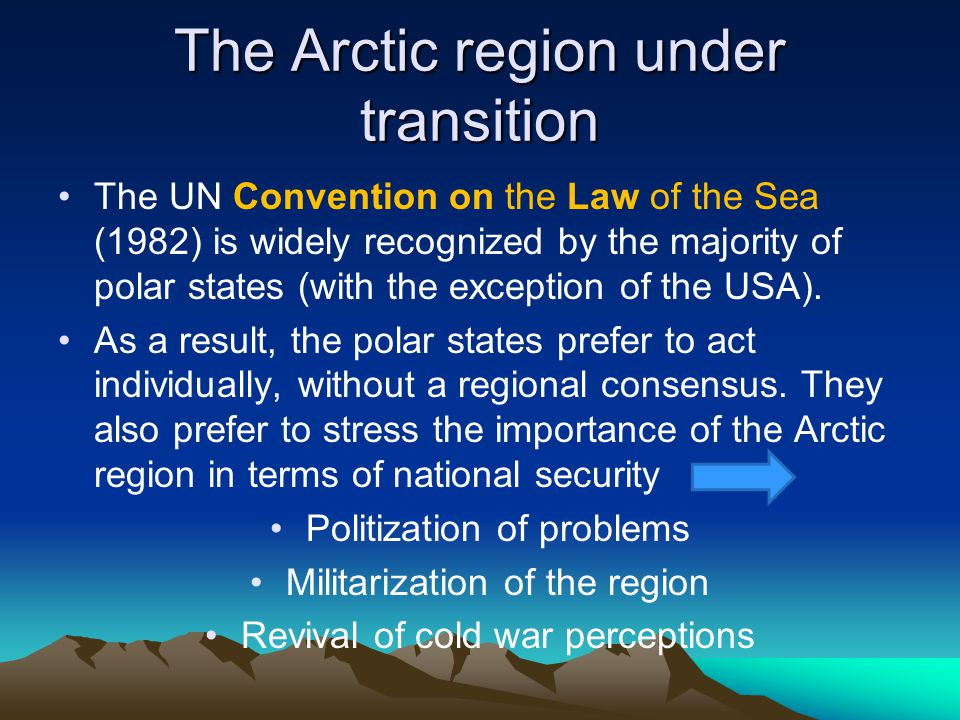 The Arctic region under transition The UN Convention on the Law of the Sea (1982) is widely recognized by the majority of polar states (with the exception of the USA).