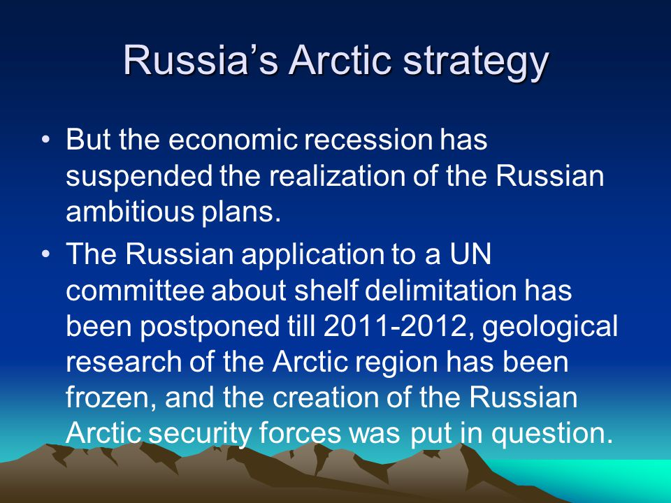 Russia's Arctic strategy But the economic recession has suspended the realization of the Russian ambitious plans.