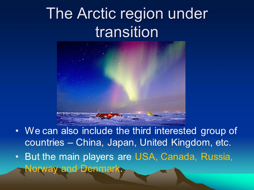 The Arctic region under transition The Arctic region has become subject to territorial disputes of the littoral states, the majority of which are members of the Northern Dimension initiative, including the Russian Federation.