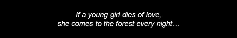 If a young girl dies of love, she comes to the forest every night…