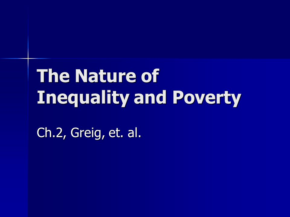 The Nature of Inequality and Poverty Ch.2, Greig, et. al.