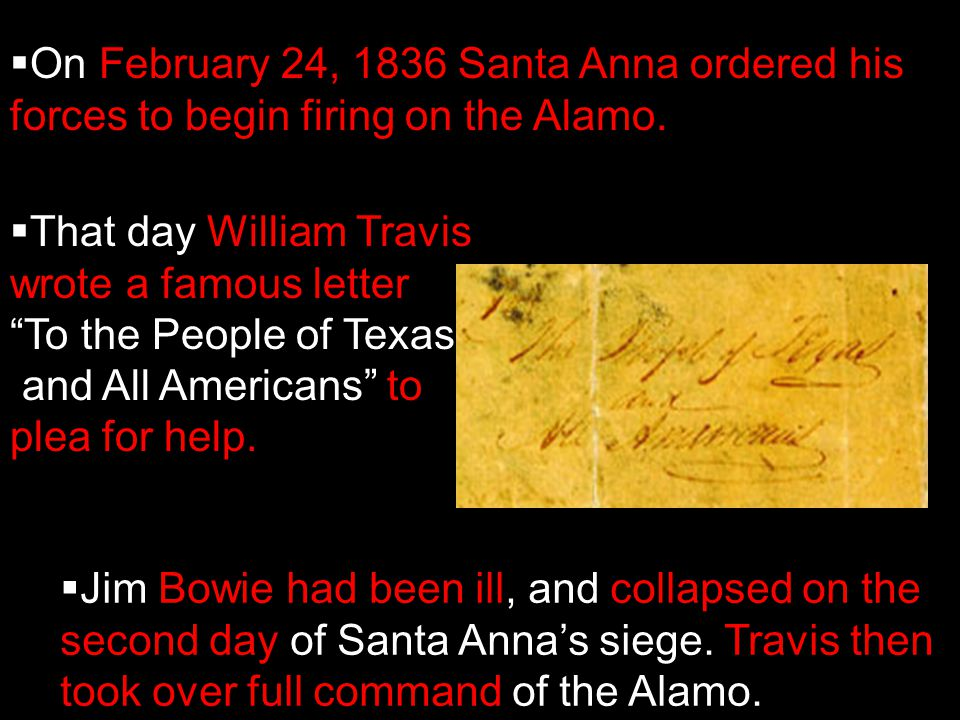  On February 24, 1836 Santa Anna ordered his forces to begin firing on the Alamo.