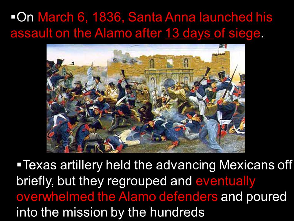  On March 6, 1836, Santa Anna launched his assault on the Alamo after 13 days of siege.