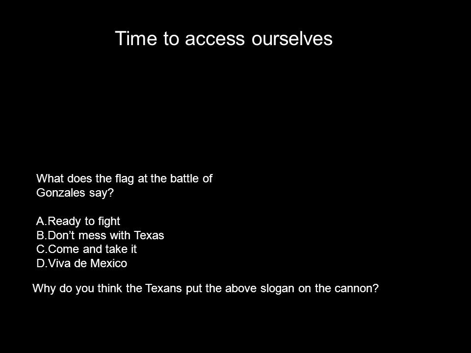Time to access ourselves What does the flag at the battle of Gonzales say.