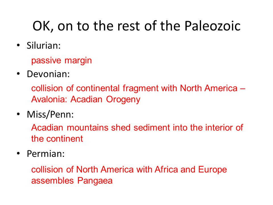 OK, on to the rest of the Paleozoic Silurian: Devonian: Miss/Penn: Permian: passive margin collision of continental fragment with North America – Aval