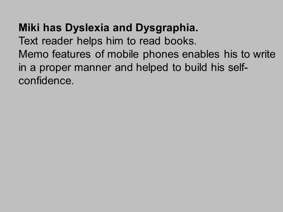 Miki has Dyslexia and Dysgraphia. Text reader helps him to read books.
