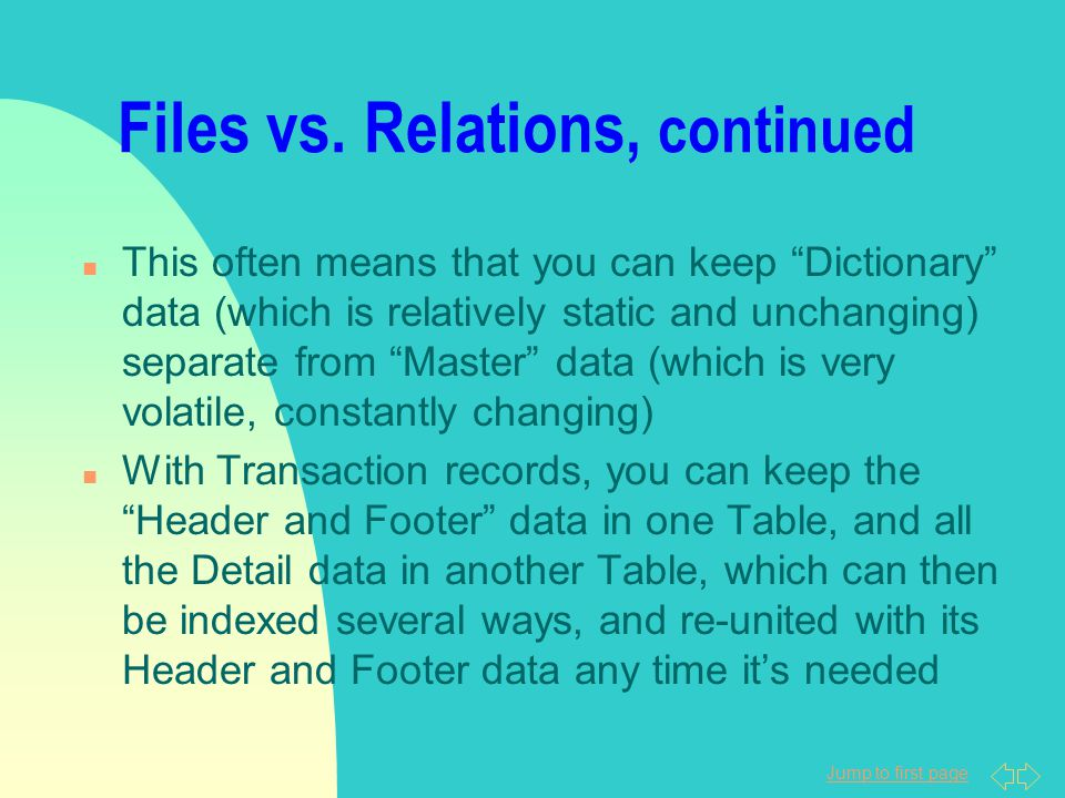 """Jump to first page Files vs. Relations, continued n This often means that you can keep """"Dictionary"""" data (which is relatively static and unchanging) s"""