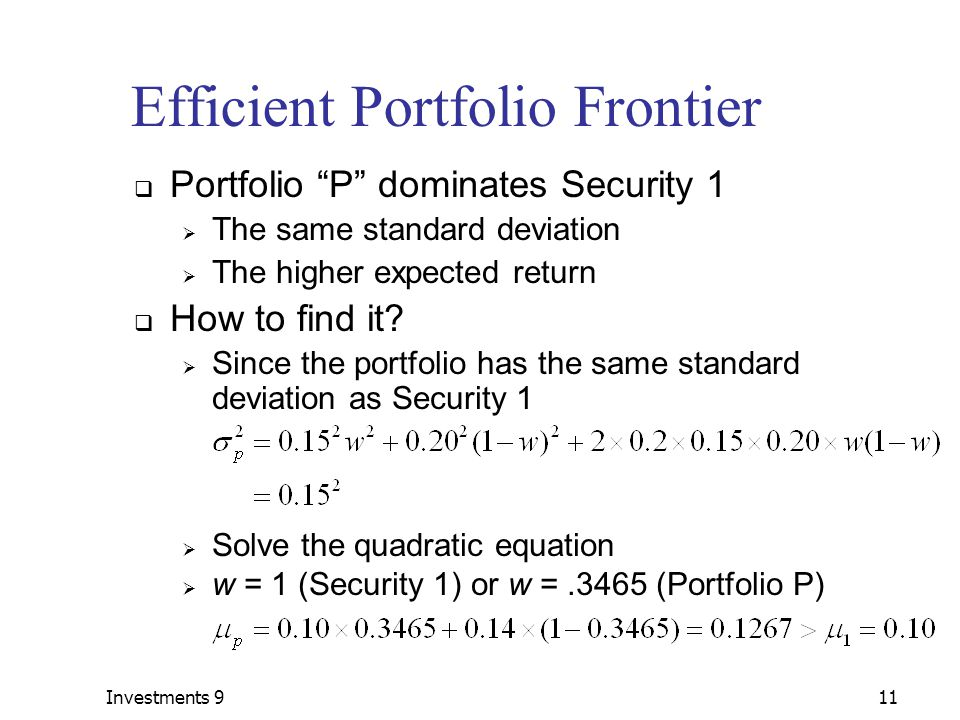 Investments 911 Efficient Portfolio Frontier  Portfolio P dominates Security 1  The same standard deviation  The higher expected return  How to find it.