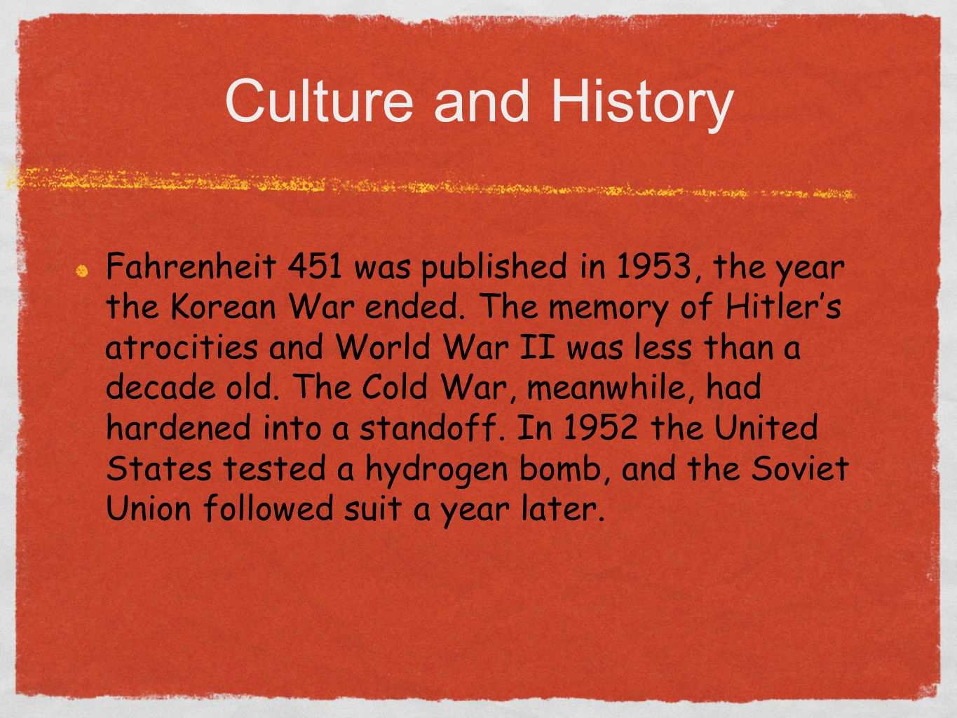 Culture and History Fahrenheit 451 was published in 1953, the year the Korean War ended.