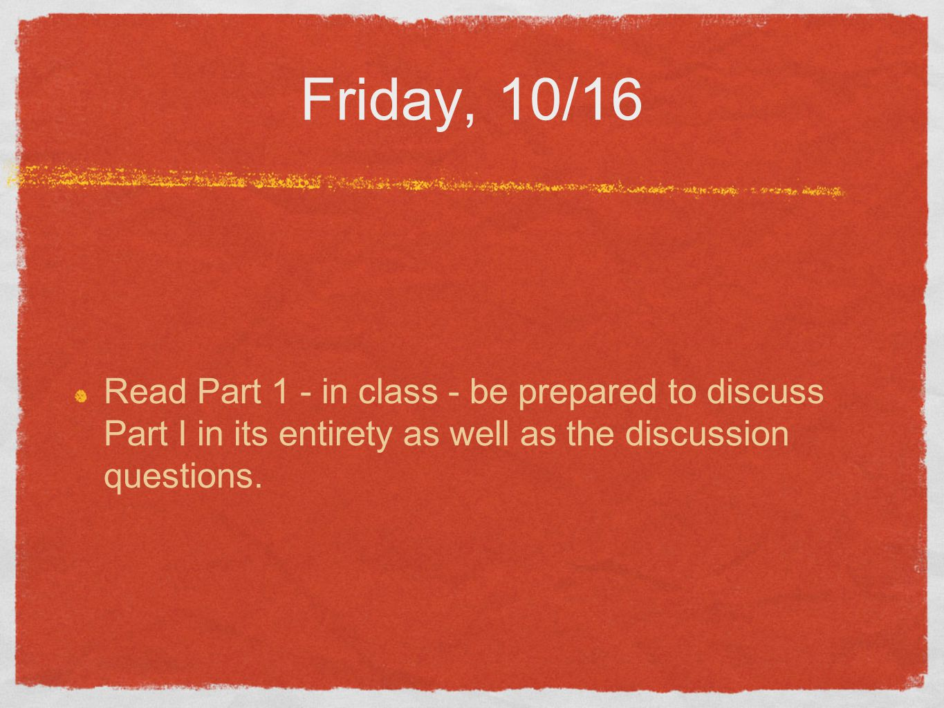 Friday, 10/16 Read Part 1 - in class - be prepared to discuss Part I in its entirety as well as the discussion questions.