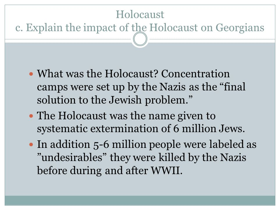 Holocaust c. Explain the impact of the Holocaust on Georgians What was the Holocaust.