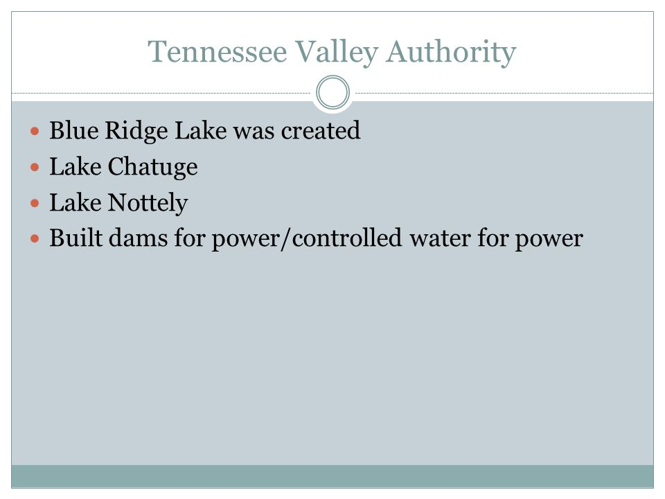 Tennessee Valley Authority Blue Ridge Lake was created Lake Chatuge Lake Nottely Built dams for power/controlled water for power