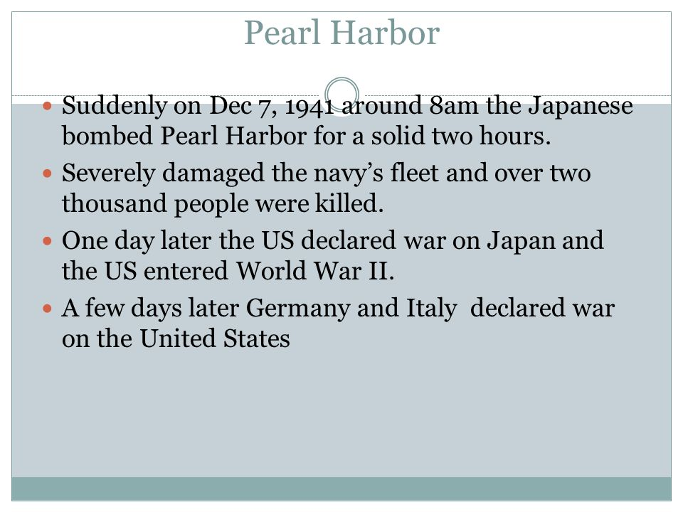 Pearl Harbor Suddenly on Dec 7, 1941 around 8am the Japanese bombed Pearl Harbor for a solid two hours.