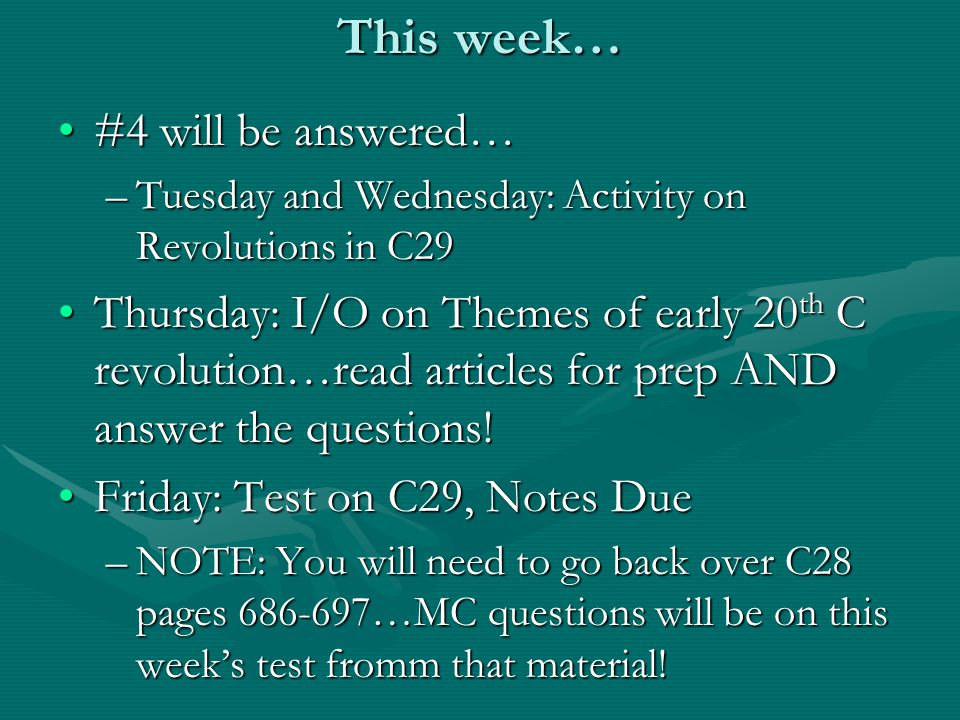 This week… #4 will be answered…#4 will be answered… –Tuesday and Wednesday: Activity on Revolutions in C29 Thursday: I/O on Themes of early 20 th C revolution…read articles for prep AND answer the questions!Thursday: I/O on Themes of early 20 th C revolution…read articles for prep AND answer the questions.