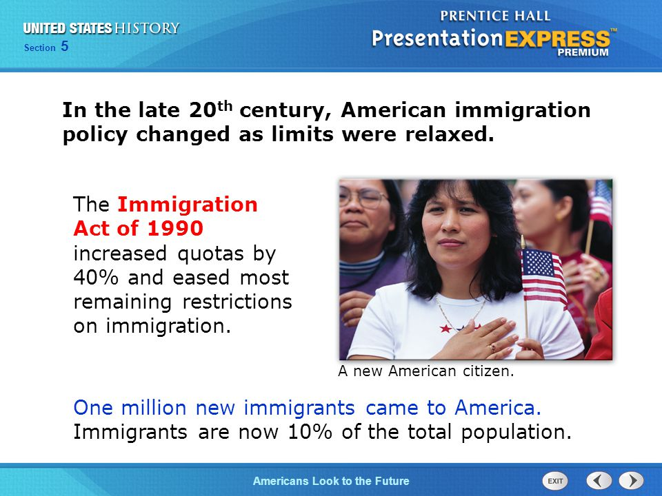 Section 5 Americans Look to the Future Most of the new immigrants were Latinos from Mexico and Central America.