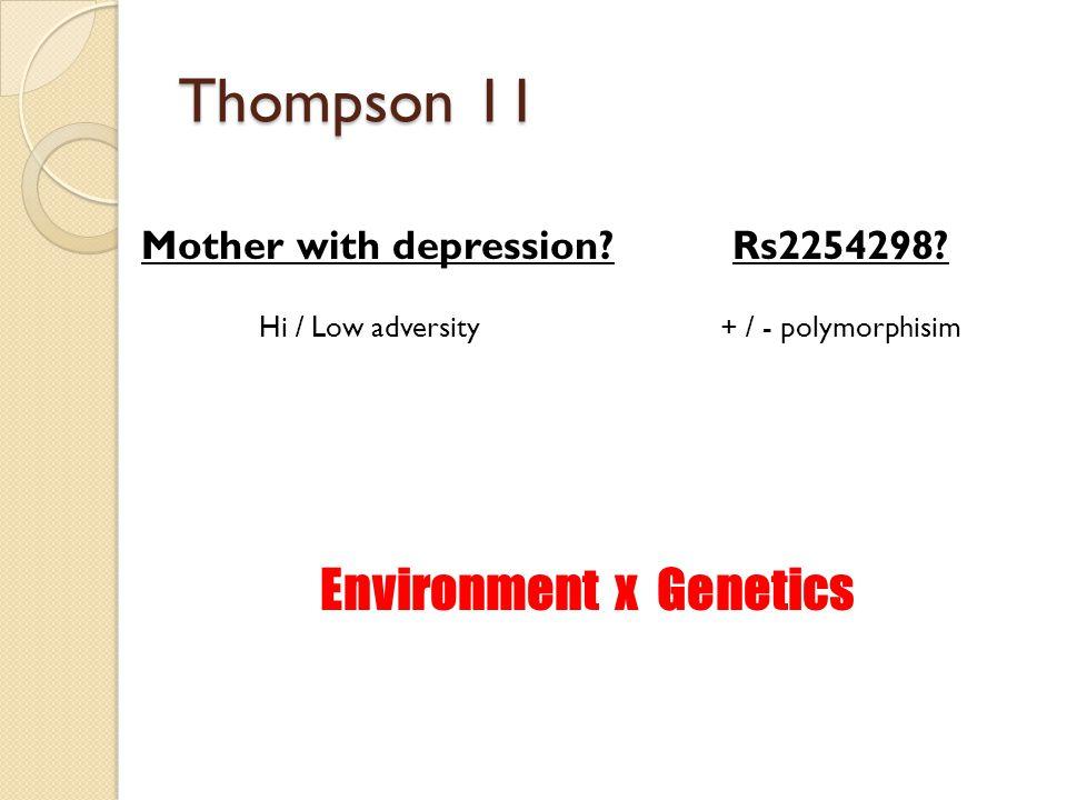 Thompson 11 Mother with depression?Rs2254298? Hi / Low adversity+ / - polymorphisim Environment x Genetics