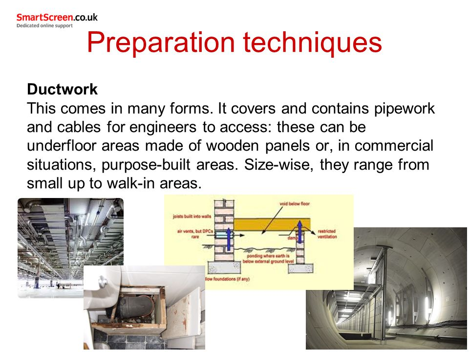 Preparation techniques All pipework in walls and ducts should be accessible.