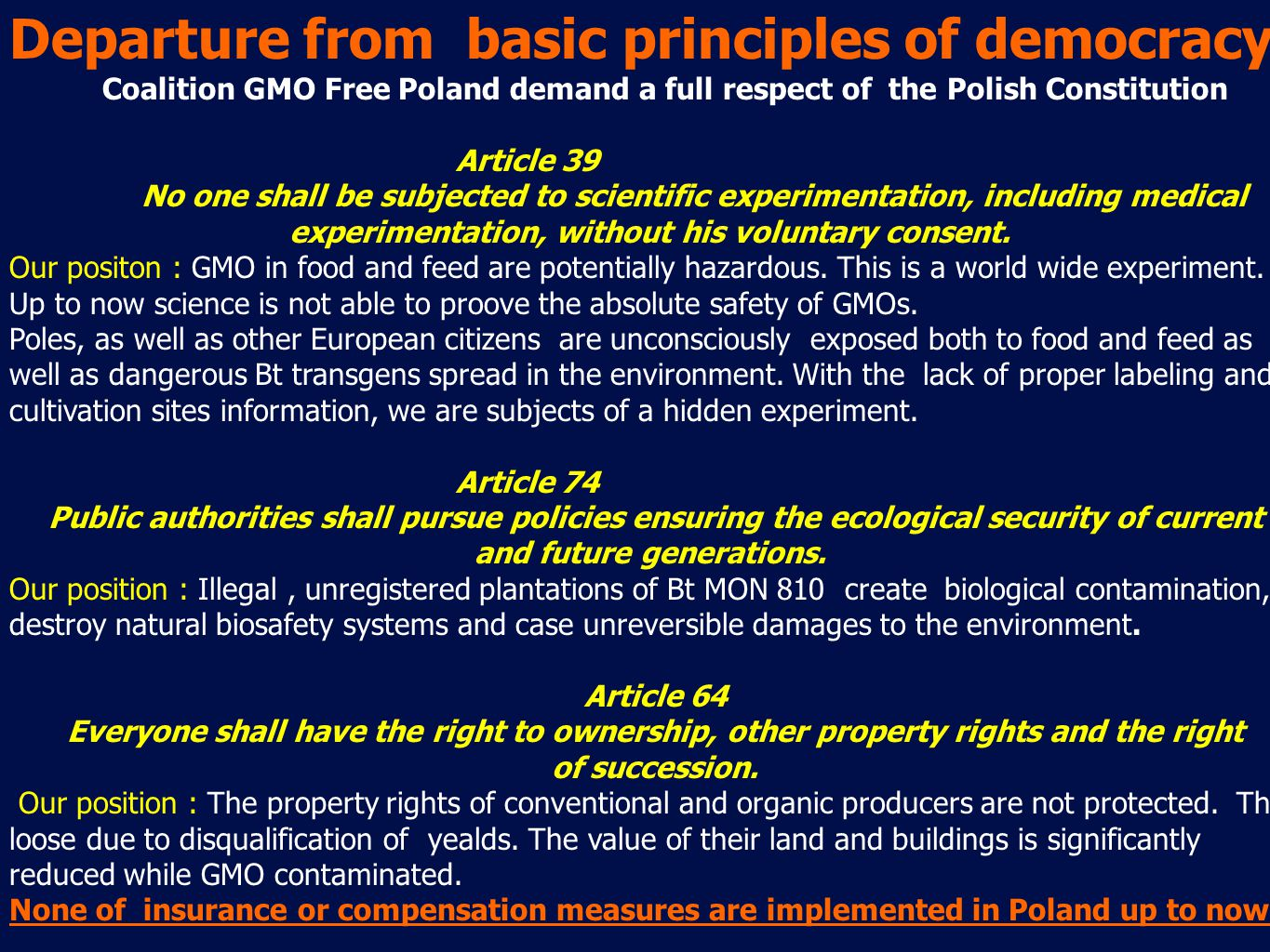 Departure from basic principles of democracy Coalition GMO Free Poland demand a full respect of the Polish Constitution Article 39 No one shall be subjected to scientific experimentation, including medical experimentation, without his voluntary consent.