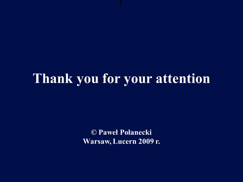 r Thank you for your attention © Paweł Połanecki Warsaw, Lucern 2009 r.